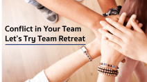 Conflict in Your Team: Let's Try Team Retreat