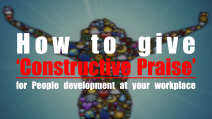 How to give 'Constructive Praise' for People development at your workplace